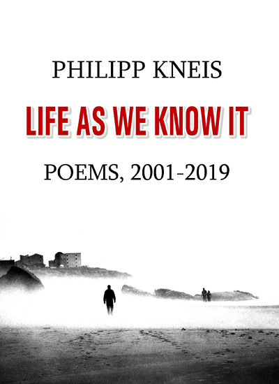 Life As We Know It. Poems 2001-2019